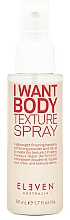 Parfumuri și produse cosmetice Спрей для объёма для волос - Eleven Australia I Want Body Texture Spray