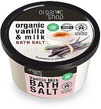 Parfumuri și produse cosmetice Sare de baie cu vanilie - Organic Shop Baths Salt Organic Vanilla & Milk