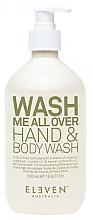 Parfumuri și produse cosmetice Средство для мытья рук и тела - Eleven Australia Wash Me All Over Hand & Body Wash