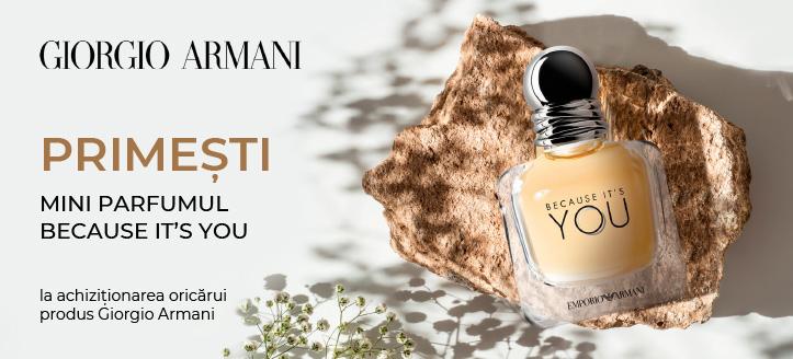 La achiziționarea oricărui produs Giorgio Armani,  primești în dar mini parfumul Because It's You