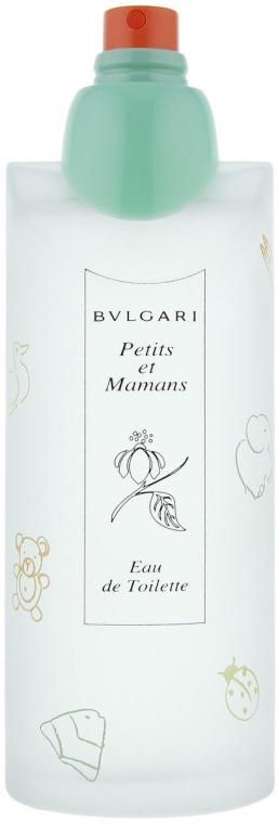 Bvlgari Petits et Mamans - Apă de toaletă (tester fără capac)